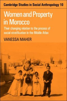 Women and Property in Morocco: Their Changing Relation to the Process of Social Stratification in the Middle Atlas