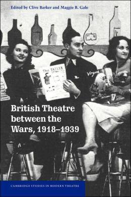 British Theatre between the Wars, 1918-1939