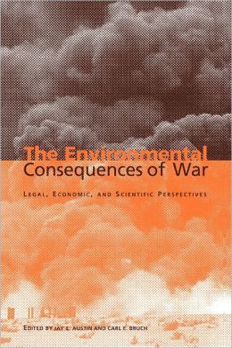 The Environmental Consequences of War: Legal, Economic, and Scientific Perspectives
