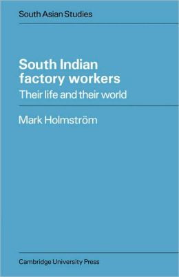 South Indian Factory Workers: Their Life and their World