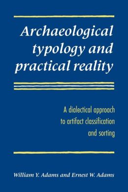 Archaeological Typology and Practical Reality: A Dialectical Approach to Artifact Classification and Sorting