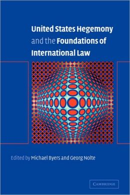 United States Hegemony and the Foundations of International Law