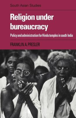 Religion under Bureaucracy: Policy and Administration for Hindu Temples in South India