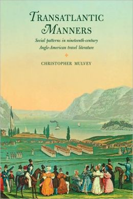 Transatlantic Manners: Social Patterns in Nineteenth-Century Anglo-American Travel Literature