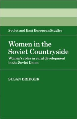 Women in the Soviet Countryside: Women's Roles in Rural Development in the Soviet Union