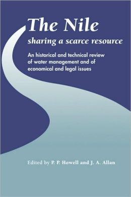 The Nile: Sharing a Scarce Resource: A Historical and Technical Review of Water Management and of Economical and Legal Issues