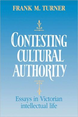 Contesting Cultural Authority: Essays in Victorian Intellectual Life