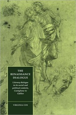 The Renaissance Dialogue: Literary Dialogue in its Social and Political Contexts, Castiglione to Galileo