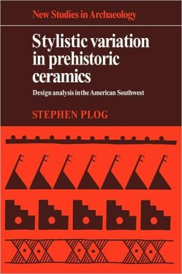 Stylistic Variation in Prehistoric Ceramics: Design Analysis in the American Southwest
