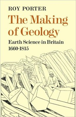 The Making of Geology: Earth Science in Britain, 1660-1815