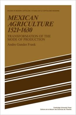 Mexican Agriculture, 1521-1630: Transformation of the Mode of Production