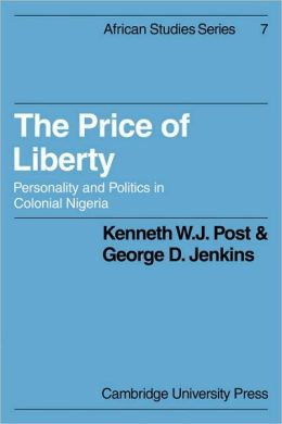 The Price of Liberty: Personality and Politics in Colonial Nigeria
