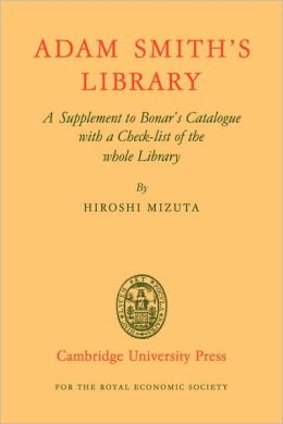 Adam Smith's Library: A Supplement to Bonar's Catalogue with a Checklist of the whole Library