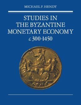 Studies in the Byzantine Monetary Economy c.300-1450