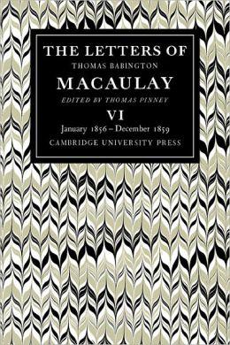 The Letters of Thomas Babington MacAulay, Volume 6: January 1856-December 1859