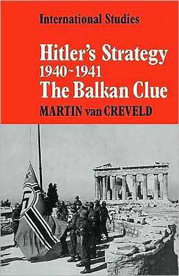 Hitler's Strategy, 1940-1941: The Balkan Clue