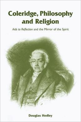 Coleridge, Philosophy and Religion: Aids to Reflection and the Mirror of the Spirit