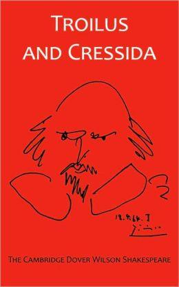 Troilus and Cressida: The Cambridge Dover Wilson Shakespeare