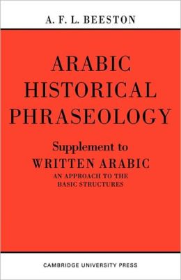 Arabic Historical Phraseology: Supplement to Written Arabic. An Approach to the Basic Structures