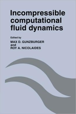 Incompressible Computational Fluid Dynamics: Trends and Advances