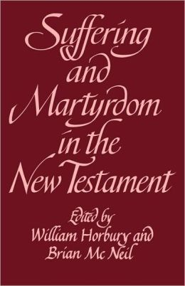 Suffering and Martyrdom in the New Testament: Studies presented to G. M. Styler by the Cambridge New Testament Seminar