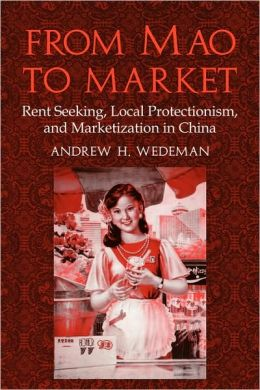 From Mao to Market: Rent Seeking, Local Protectionism, and Marketization in China
