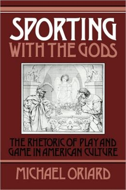 Sporting with the Gods: The Rhetoric of Play and Game in American Literature