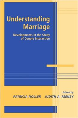 Understanding Marriage: Developments in the Study of Couple Interaction