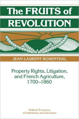 The Fruits of Revolution: Property Rights, Litigation and French Agriculture, 1700-1860