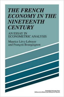 The French Economy in the Nineteenth Century: An Essay in Econometric Analysis