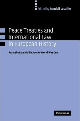 Peace Treaties and International Law in European History: From the Late Middle Ages to World War One