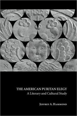 The American Puritan Elegy: A Literary and Cultural Study
