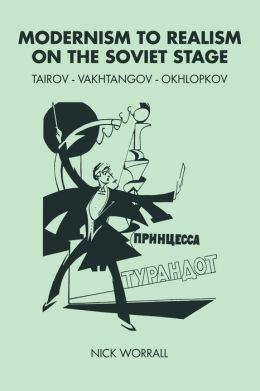 Modernism to Realism on the Soviet Stage: Tairov- Vakhtangov-Okhlopkov