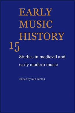 Early Music History 15: Studies In Medieval and Early Modern Music