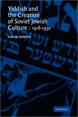 Yiddish and the Creation of Soviet Jewish Culture: 1918-1930