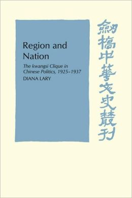 Region and Nation: The Kwangsi Clique in Chinese Politics, 1925-1937