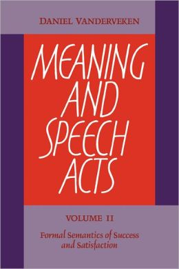 Meaning and Speech Acts, Volume 2: Formal Semantics of Success and Satisfaction