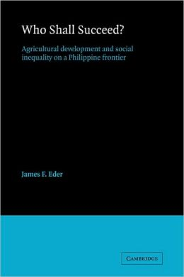 Who Shall Succeed?: Agricultural Development and Social Inequality on a Philippine Frontier