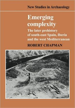 Emerging Complexity: The Later Prehistory of South-East Spain, Iberia and the West Mediterranean