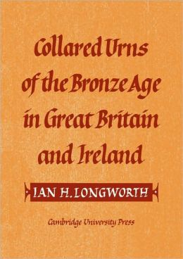 Collared Urns: Of the Bronze Age in Great Britain and Ireland