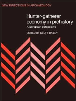 Hunter-Gatherer Economy in Prehistory: A European Perspective