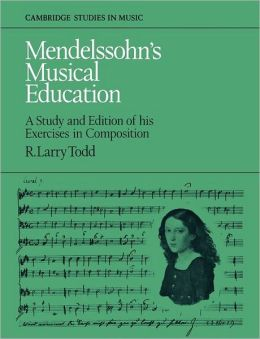 Mendelssohn's Musical Education: A Study and Edition of His Exercises in Composition