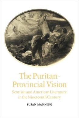 The Puritan-Provincial Vision: Scottish and American Literature in the Nineteenth Century