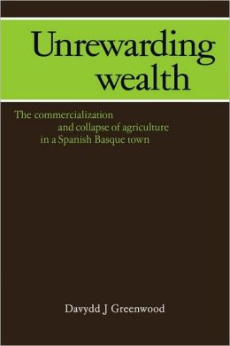 Unrewarding Wealth: The Commercialization and Collapse of Agriculture in a Spanish Basque Town