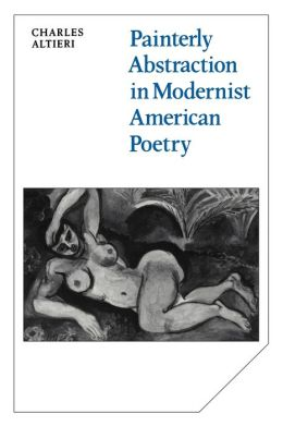 Painterly Abstraction in Modernist American Poetry: The Contemporaneity of Modernism
