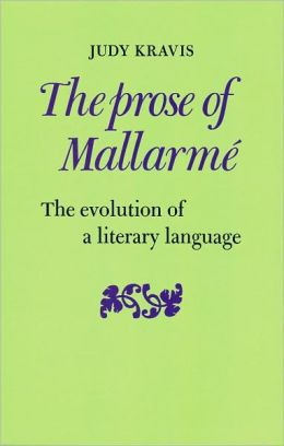 The Prose of Mallarme: The Evolution of a Literary Language