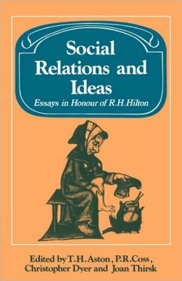 Social Relations and Ideas: Essays in Honour of R. H. Hilton