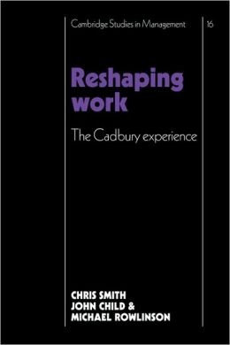 Reshaping Work: The Cadbury Experience