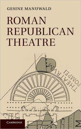 Roman Republican Theatre: A History