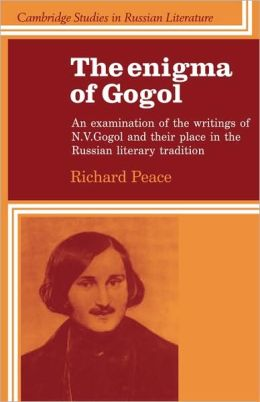 The Enigma of Gogol: An Examination of the Writings of N. V. Gogol and their Place in the Russian Literary Tradition (Cambridge Studies in Russian Literature Series)